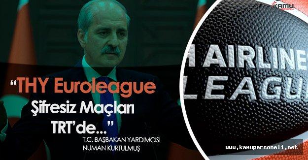 """Kurtulmuş: """" Basketbol THY Euroleague Şifresiz Maçları TRT'de Yayınlanacak"""""""