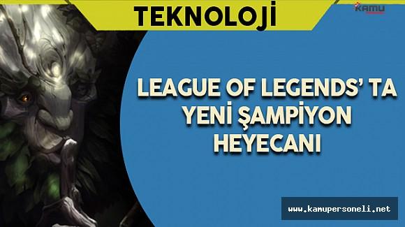 League of Legends' ta Yeni Şampiyon Heyecanı