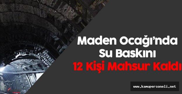 Maden Ocağını Su Bastı : 12 Kişi Mahsur Kaldı