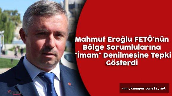 """Mahmut Eroğlu, FETÖ'nün Bölge Sorumlularına """"İmam"""" Denilmesine Tepki Gösterdi"""
