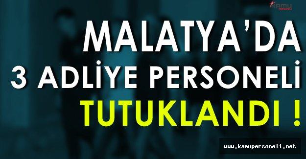 Malatya'da 3 Adliye Personeli Tutuklandı