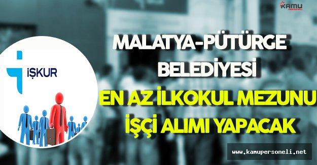 Malatya-Pütürge Belediyesi KPSS Şartsız En Az İlkokul Mezunu İşçi Alımı Yapacak
