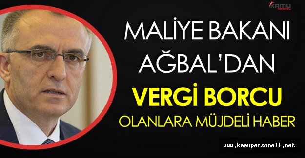 Maliye Bakanı Ağbal'dan Vergi Borcu Olanlara Müjdeli Haber Geldi