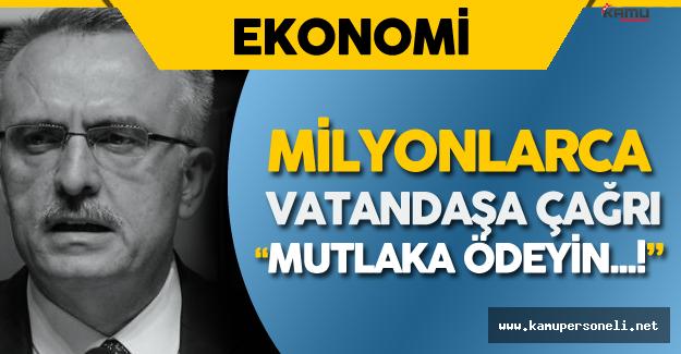"""Maliye Bakanı Milyonlarca Vatandaşı Uyardı : """" Mutlaka Ödeyin !"""""""