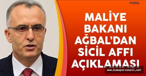 Maliye Bakanı Naci Ağbal'dan Sicil Affı Açıklaması