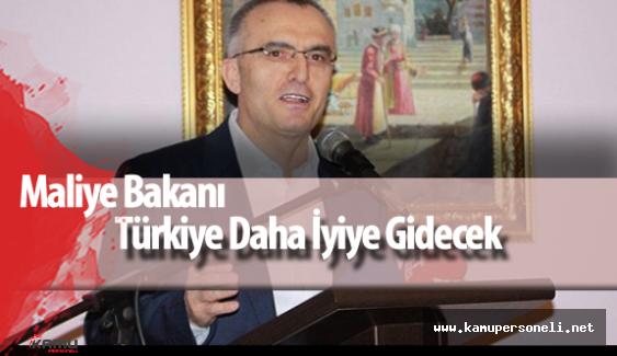 """Maliye Bakanı : """"Türkiye Daha İleriye Gidecek, Daha Güzel Günler Görecek"""""""