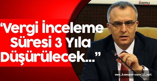 """Maliye Bakanı : """" Vergi İnceleme Süresi 5 Yıldan 3 Yıla Düşürülecek"""""""