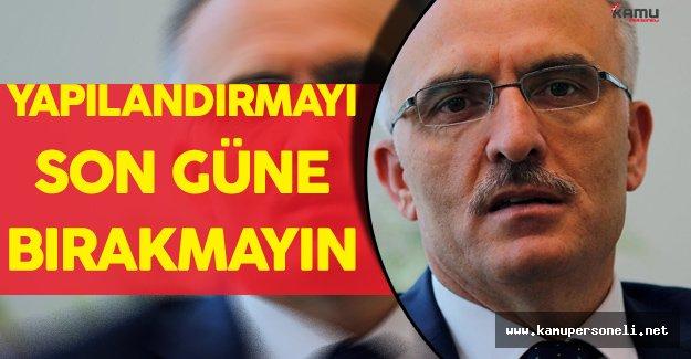 """Maliye Bakanı: """"Yapılandırma Başvurularını Son Güne Bırakmasınlar"""""""