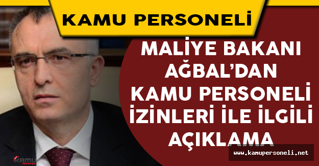 Maliye Bakanı'ndan Kamu Personelinin İzinleri İle İlgili Açıklama