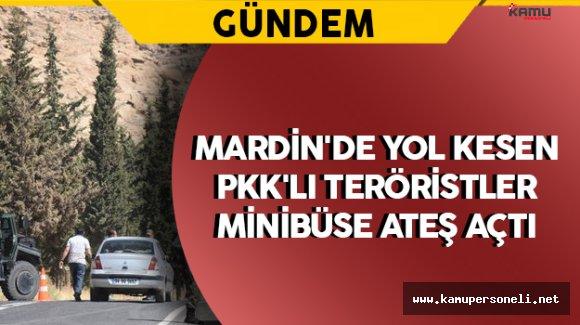 Mardin'de Yol Kesen PKK'lılar Minibüse Ateş Açtı: 1 Yaralı