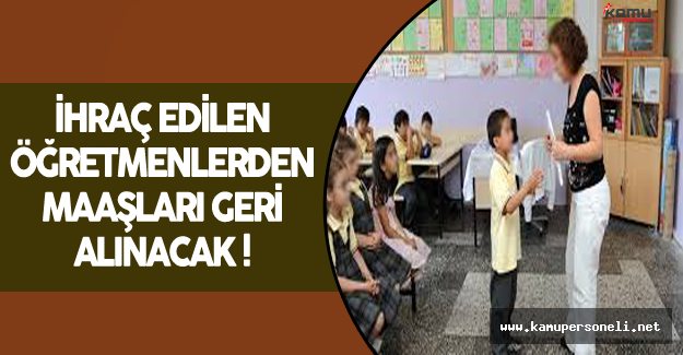 MEB Açıkladı: İhraç Edilen Öğretmenlerden Maaşları Geri Alınacak