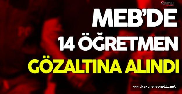 MEB'de 14 Öğretmen Gözaltına Alındı