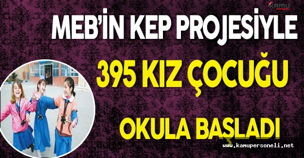 MEB'in KEP Projesi Kapsamında 395 Kız Çocuğu Okula Başladı