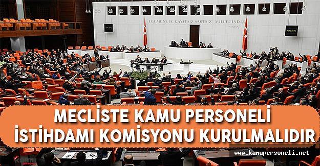 Mecliste Kamu Personeli İstihdamı Komisyonu Kurulmalıdır