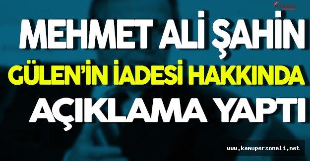 Mehmet Ali Şahin Gülen'in İadesi Hakkında Açıklama Yaptı