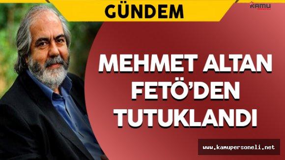 Mehmet Altan FETÖ'den Tutuklandı