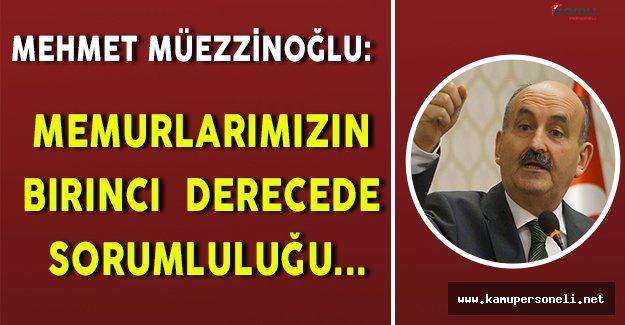 """Mehmet Müezzinoğlu: """" Memurlarımızın birinci derecede sorumluluğu... """""""