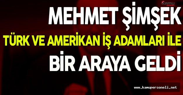 Mehmet Şimşek Türk ve Amerikan İş Adamlarıyla Bir Araya Geldi