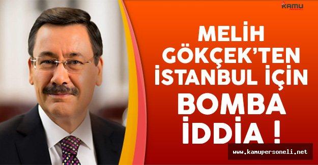 Melih Gökçek'ten İstanbul İçin Bomba İddia !