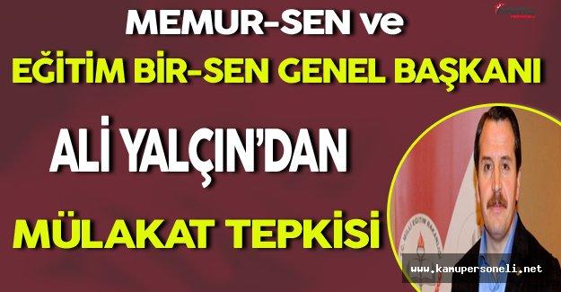Memur-Sen ve Eğitim-Bir-Sen Genel Başkanı Ali Yalçın'dan Mülakat Tepkisi