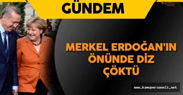 Merkel Erdoğan'ın Önünde Diz Çöktü !