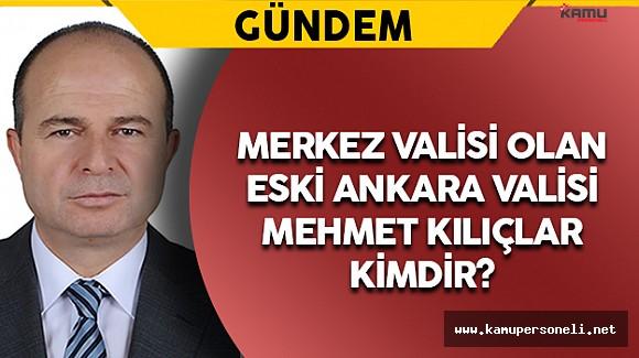 Merkez Valisi Olan Eski Ankara Valisi Mehmet Kılıçlar Kimdir?