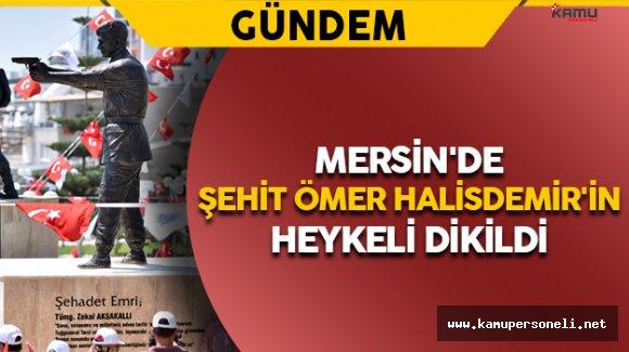 Mersin'de Ömer Halisdemir'in Heykeli Dikildi
