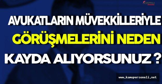 Metin Feyzioğlu: Avukatların Müvekkilleriyle Görüşmesini Neden Kayda Alıyorsunuz ?