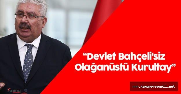 """MHP Genel Başkan Yardımcısı Semih Yalçın : """"Devlet Bahçeli'siz Olağanüstü Kurultay..."""""""