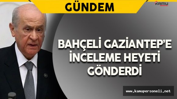 MHP Genel Başkanı Bahçeli'den Gaziantep Talimatı