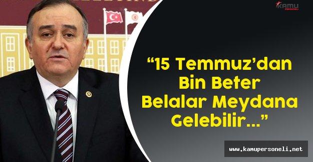 """MHP Grup Başkanvekili Akçay:"""" 15 Temmuz'dan Daha Beter Belalar Meydana Gelebilir"""""""