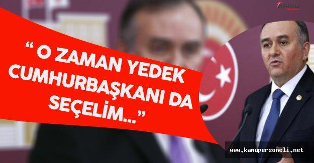 """MHP Grup Başkanvekili:""""Yedek Cumhurbaşkanı da Seçelim"""""""