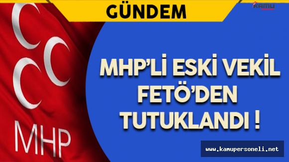 MHP'li Eski Vekil FETÖ'den Tutuklandı !