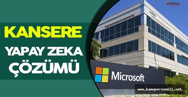 Microsoft Kanser Tedavisi Üzerine Yapay Zeka Çalışması Yapacak!