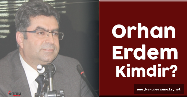 Milli Eğitim Bakanlığı Bakan Yardımcısı Orhan Erdem Kimdir?