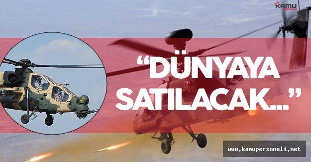 """Milli Savunma Bakanı : """" Atak Helikopteri Dünyaya Satılacak"""""""