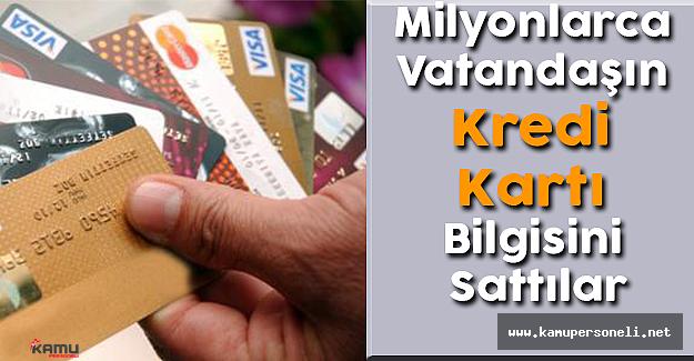 Milyonlarca Vatandaşın Kredi Kartı Bilgisini Sattılar