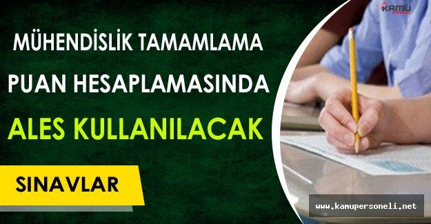 Mühendislik Tamamlama Sınavlarının Puan Hesaplanmasında ALES Kullanılacak !