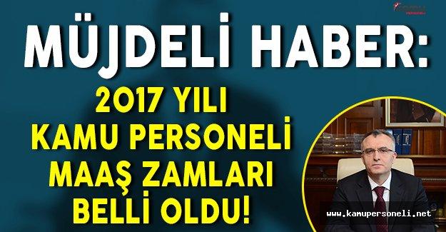 Müjdeli Haber: Maliye Bakanı 2017 Yılı Kamu Personeli Maaşlarına Uygulanacak Zam Miktarını Açıkladı!