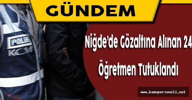 Niğde'de Gözaltına Alınan 24 Öğretmen Tutuklandı