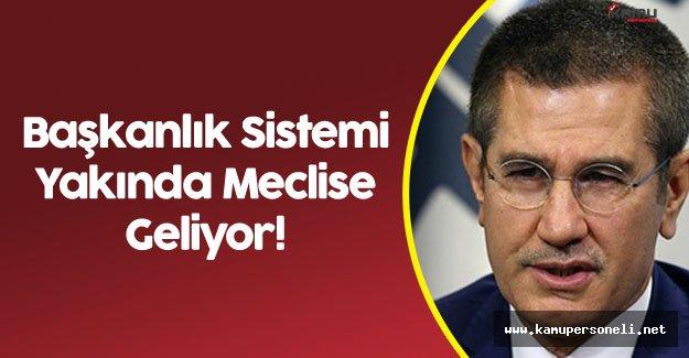 """Nurettin Canikli: """" Başkanlık Sistemi Yakın Zamanda Meclise Gelecek"""""""
