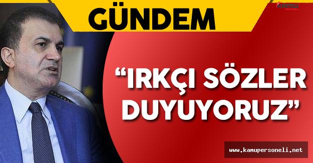 """Ömer Çelik: """"Türkiye Karşıtı Irkçı Sözler Duyuyoruz"""""""