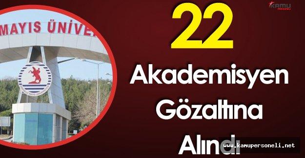 OMÜ'de Görevli 22 Akademisyen Gözaltına Alındı
