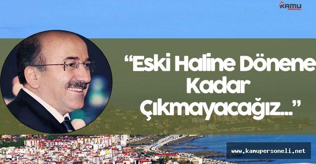 """Orhan Fevzi Gümrükçüoğlu:"""" Eski Haline Dönene Kadar Buradan Çıkmayacağız..."""""""