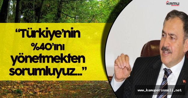 """Orman Bakanı :"""" Türkiye'nin Yüzde 40'ının Yönetiminden Sorumluyuz..."""""""