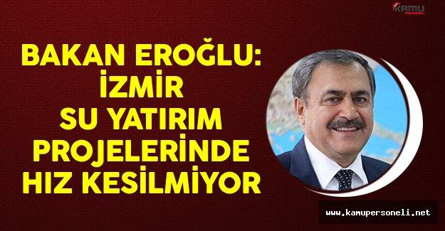 Orman Ve Su İşleri Bakanı Veysel Eroğlu: İzmir Su Yatırım Projelerinde Hız Kesilmiyor
