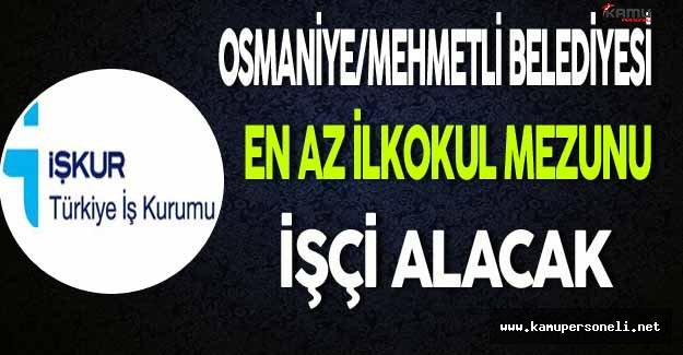 Osmaniye/Mehmetli Belediyesi En Az İlkokul Mezunu İşçi Alacak