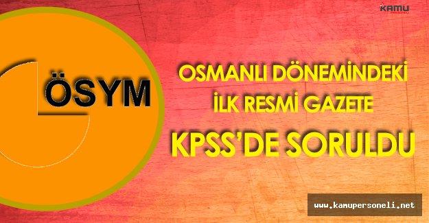 Osmanlı Dönemindeki İlk Resmi Gazete'nin Adı KPSS'de Soruldu
