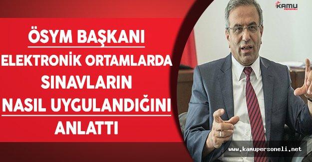 ÖSYM Başkanı Demir YDS ve ALES Gibi Sınavların Elektronik Ortamda Nasıl Uygulandığını Anlattı