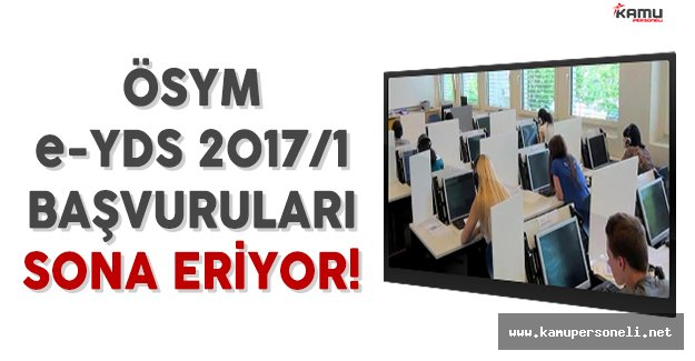 ÖSYM e-YDS 2017/1 Başvuruları Sona Eriyor